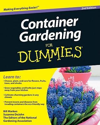 Container Gardening for Dummies By Marken, Bill/ DeJohn, Suzanne