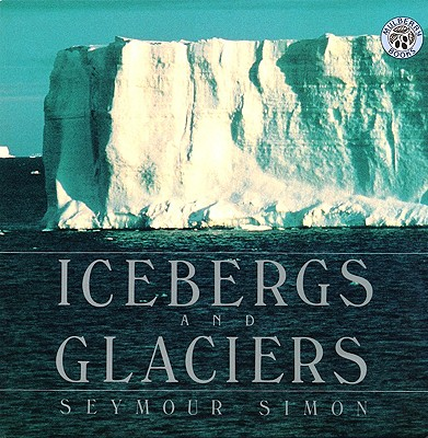 Icebergs and Glaciers By Simon, Seymour